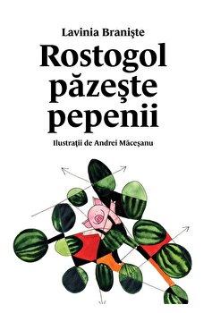 Rostogol pazeste pepenii/Lavinia Braniste