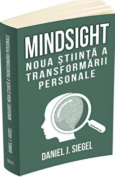 Mindsight: noua stiinta a transformarii personale/Daniel J. Siegel imagine