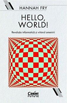 Hello, world! Revolutia informatica si viitorul omenirii/Hannah Fry imagine elefant.ro 2021-2022