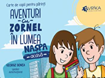 Aventuri cu Zornel in lumea Naspa. Acasa. Carte de copii pentru parinti/George Bonea imagine elefant.ro