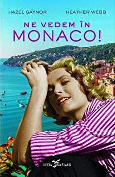 NE VEDEM IN MONACO!/Hazel Gaynor, Heather Webb imagine
