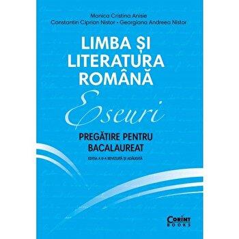 Eseuri. Pregatire pentru bacalaureat. Limba si literatura romana/Monica Cristina Anisie, C-tin Ciprian Nistor, Georgina Andreea Nistor