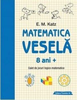 Matematica vesela. Caiet de jocuri logico-matematice. 8 ani/E. M. Katz