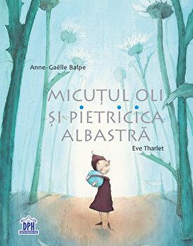 Micutul Oli si pietricica albastra/Anne-Gaelle Balpe