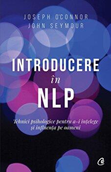 Introducere in NLP. Tehnici psihologice pentru a-i intelege si influenta pe oameni. Ed a II-a/Joseph OConnor, John Seymour imagine