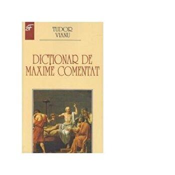 Dictionar de maxime comentat/Tudor Vianu