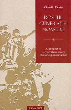 Rostul generatiei noastre/Claudiu Tarziu imagine