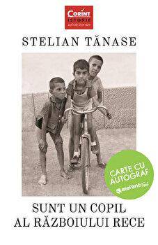 Sunt un copil al razboiului rece - carte cu autograf/Stelian Tanase