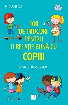 100 de trucuri pentru o relatie buna cu copiii/Danie Beaulieu imagine