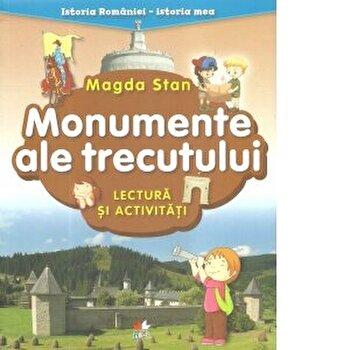 Istoria Romaniei-istoria mea. Monumente ale trecutului. lectura si activitati. magda stan/Magda Stan