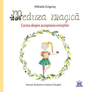 Meduza magica. Cartea despre acceptarea emotiilor/Mihaela Grigoras imagine elefant.ro 2021-2022