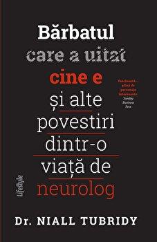 Barbatul care a uitat cine e si alte povestiri dintr-o viata de neurolog/Dr. Niall Tubridy imagine