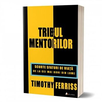 Tribul mentorilor. Scurte sfaturi de viata de la cei mai buni din lume/Timothy Ferriss