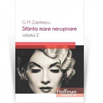 Sfanta mare nerusinare, Vol. 2/G.M. Zamfirescu poza cate
