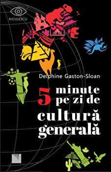 5 minute pe zi de cultura generala/Delphine Gaston-Sloan imagine