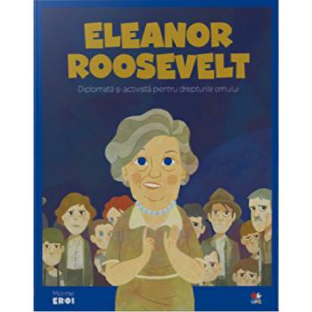 Micii eroi. Eleanor Roosevelt/***