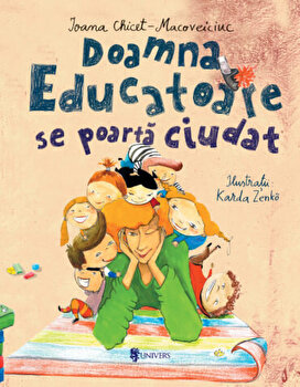 Doamna Educatoare se poarta ciudat/Ioana Chicet-Macoveiciuc
