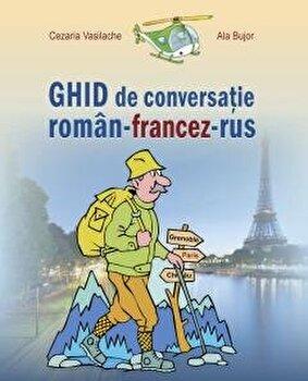 Ghid de conversatie roman-francez-rus/Cezaria Vasilache, Ala Bujor imagine elefant.ro 2021-2022