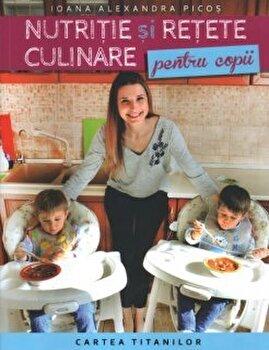 Nutritie si retete culinare pentru copii/Ioana Alexandra Picos imagine elefant.ro 2021-2022
