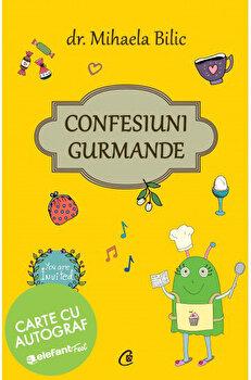 Confesiuni Gurmande - Cu Autograf/Mihaela Bilic