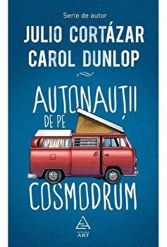 Autonautii de pe Cosmodrum/Julio Cortazar, Carol Dunlop imagine elefant.ro 2021-2022