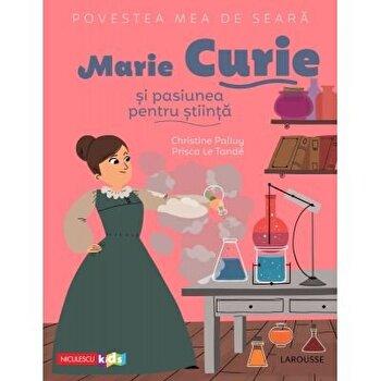 Povestea mea de seara: Marie Curie si pasiunea pentru stiinta/Christine Palluy, Prisca Le Tande