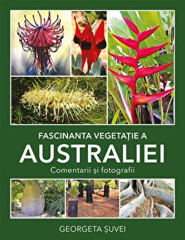 Fascinanta vegetatie a Australiei. Comentarii si fotografii/Georgeta Suvei