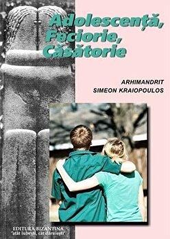 Adolescenta, Feciorie, Casatorie/Arhim. Simeon Kraiopoulos imagine elefant.ro 2021-2022