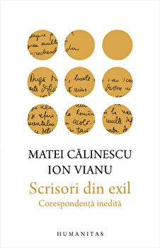 Scrisori din exil. Corespondenta inedita/Ion Vianu, Matei Calinescu imagine