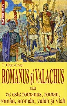 Romanus si valachus sau ce este romanus,roman, roman, aroman ,valah si vlah/T.Hagi-Gogu imagine elefant.ro