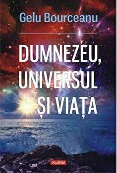 Dumnezeu, universul si viata/Gelu Bourceanu imagine