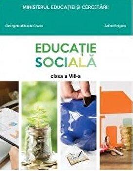 Educatie sociala. Manual pentru clasa a VIII-a/Georgeta-Mihaela Crivac, Adina Grigore