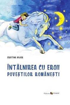 Intalnirea cu eroii povestilor romanesti/Cristina Bujor imagine elefant.ro 2021-2022