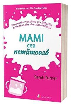 Mami cea nemamoasa. Suisurile nostime si caderile emotionale ale maternitatii - Carte/Sarah Turner imagine