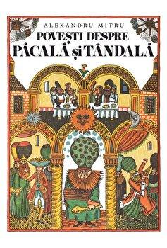 Povesti despre Pacala si Tandala/Alexandru Mitru imagine elefant.ro 2021-2022