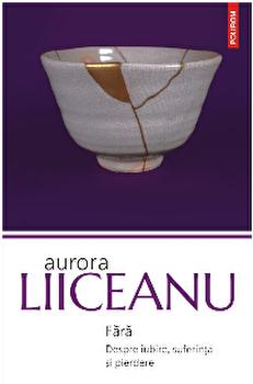 Fara. Despre iubire, suferinta si pierdere/Aurora Liiceanu imagine elefant.ro 2021-2022