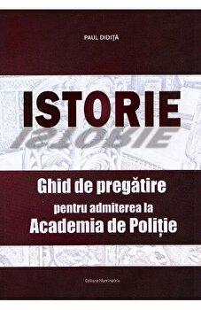 Istorie. Ghid de pregatirea pentru admiterea la Academia de Politie/Paul Didita