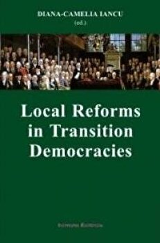 Local Reforms in Transition Democracies/Diana-Camelia Iancu
