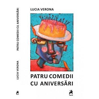 Patru comedii cu aniversari/Lucia Verona imagine elefant.ro 2021-2022