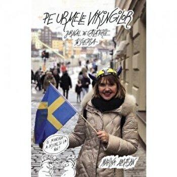 Pe urmele vikingilor. Jurnal de calatorie in Suedia/Marina Almasan imagine