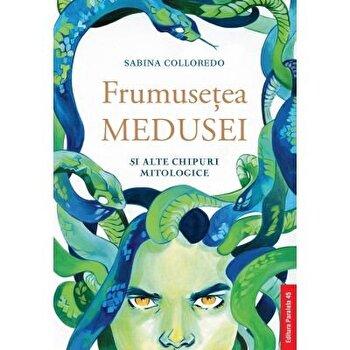 Frumusetea medusei si alte chipuri mitologice/Sabina Colloredo