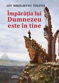 Imparatia lui Dumnezeu este in tine/Lev Nikolaevici Tolstoi imagine elefant.ro