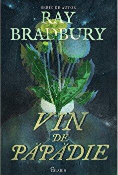Vin de papadie. Serie de autor/Ray Bradbury imagine elefant.ro 2021-2022