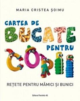Cartea de bucate pentru copii. Retete pentru mamici si bunici/Maria Cristea Soimu imagine elefant 2021