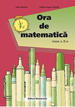 ORA DE MATEMATICA. CLS. A 10 -A/Petre Nachila