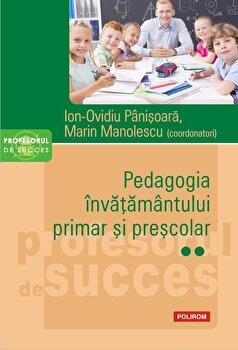 Pedagogia invatamantului primar si prescolar. Vol. II/Ion-Ovidiu Panisoara , Marin Manolescu imagine elefant.ro 2021-2022