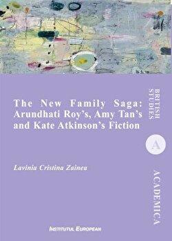 The New Family Saga: Arundhati Roy`s, Amy Tan`s and Kate Atkinson`s Fiction/Lavinia Cristina Zainea imagine elefant.ro 2021-2022
