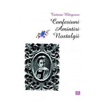Confesiuni. Amintiri. Nostalgii/Tatiana Margescu imagine