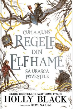Cum a ajuns regele din Elfhame sa urasca povestile/Holly Black imagine