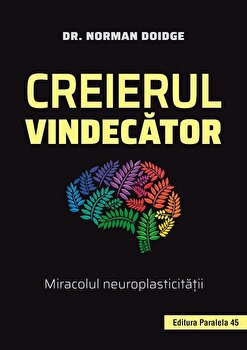 Creierul vindecator. Miracolul neuroplasticitatii/Dr. Norman Doidge imagine elefant.ro 2021-2022